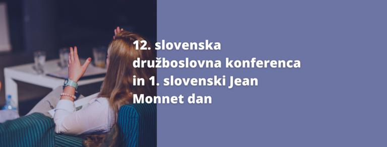 12. slovenska družboslovna konferenca in 1. slovenski Jean Monnet dan