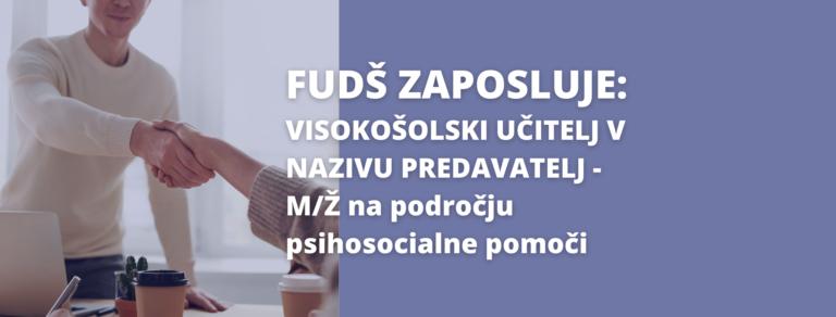 FUDŠ zaposluje – VISOKOŠOLSKI UČITELJ V NAZIVU PREDAVATELJ – M/Ž na področju psihosocialne pomoči