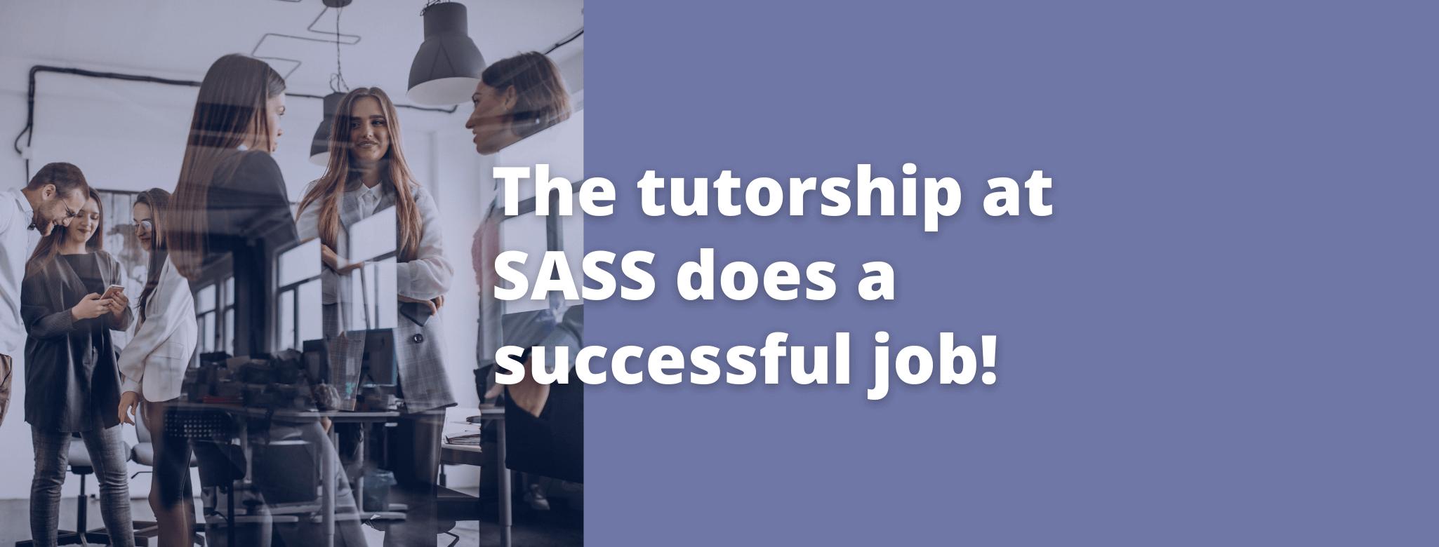 The tutorship at SASS does a successful job!