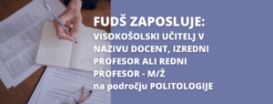 FUDŠ zaposluje – VISOKOŠOLSKI UČITELJ V NAZIVU DOCENT, IZREDNI PROFESOR ALI REDNI PROFESOR – M/Ž na področju POLITOLOGIJE
