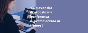 13. slovenska družboslovna konferenca – »Digitalna družba in trajnost«