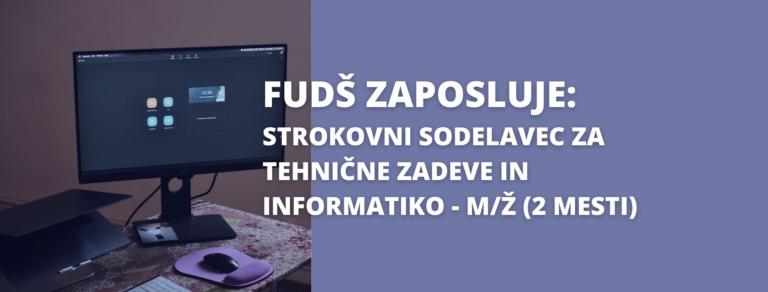 FUDŠ zaposluje – strokovni sodelavec za tehnične zadeve in informatiko – m/ž (2 delovni mesti)